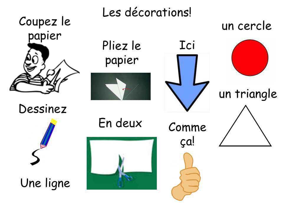 Les décorations! Coupez le papier un cercle Pliez le papier Ici