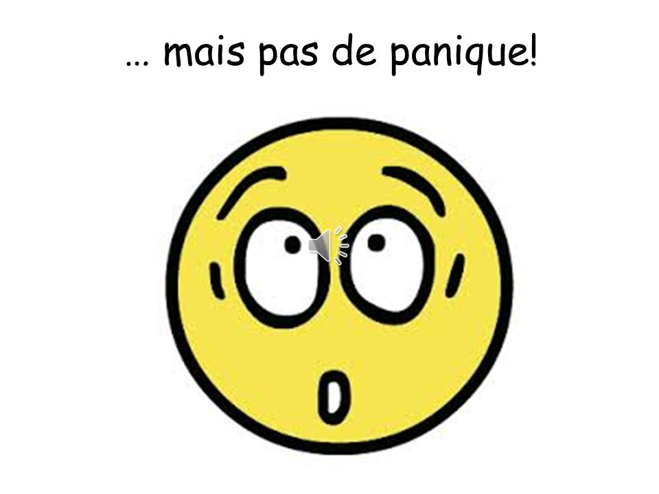 … mais pas de panique! But don't panic!