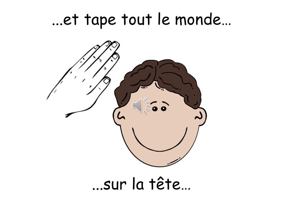 ...et tape tout le monde… ...sur la tête…