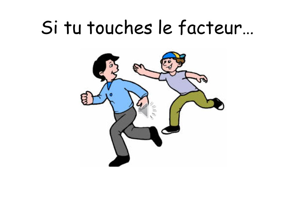 Si tu touches le facteur…