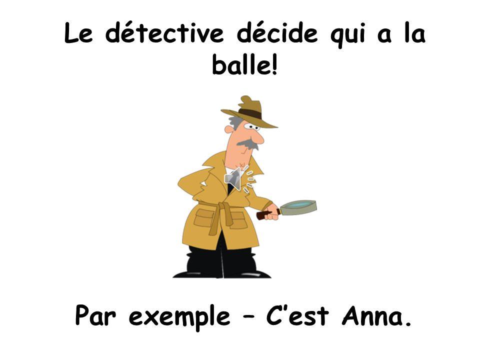 Le détective décide qui a la balle! Par exemple – C'est Anna.