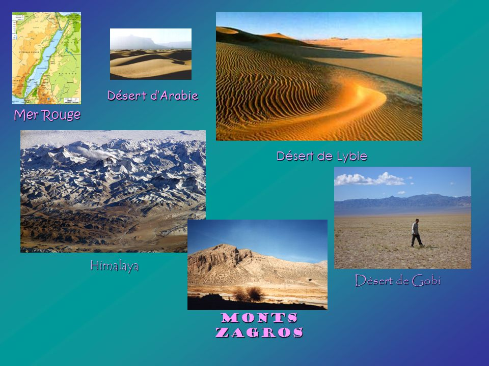 Désert d'Arabie Mer Rouge Désert de Lybie Himalaya Désert de Gobi Monts Zagros