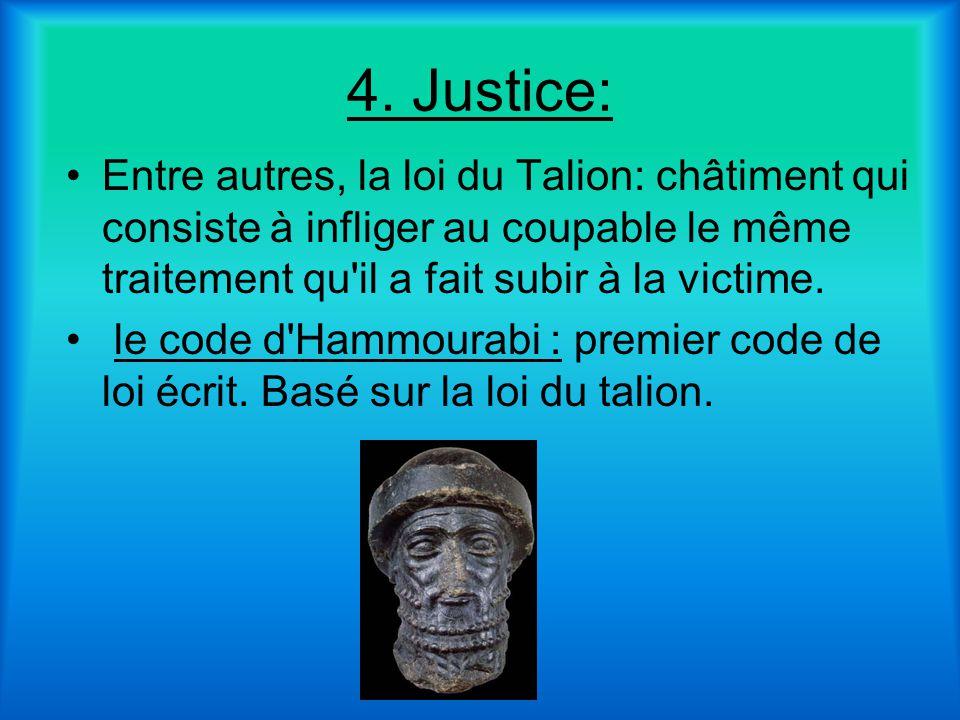 4. Justice: Entre autres, la loi du Talion: châtiment qui consiste à infliger au coupable le même traitement qu il a fait subir à la victime.
