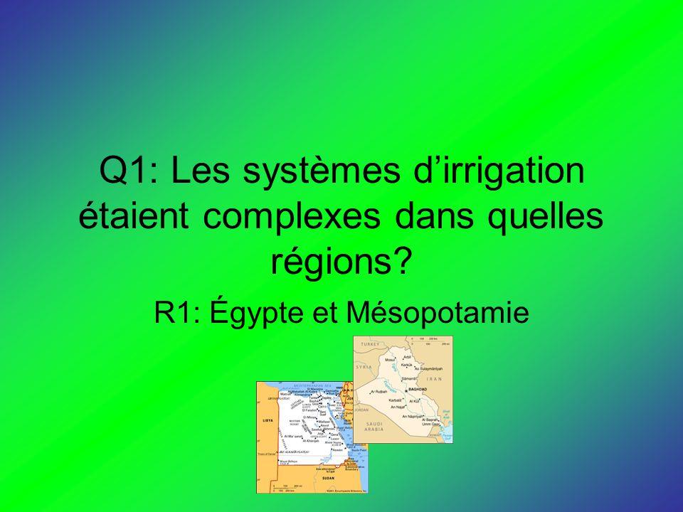Q1: Les systèmes d'irrigation étaient complexes dans quelles régions
