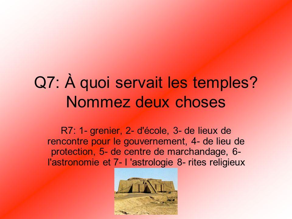 Q7: À quoi servait les temples Nommez deux choses