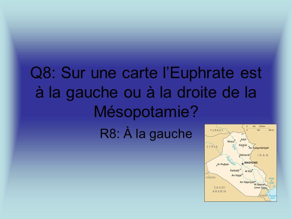 Q8: Sur une carte l'Euphrate est à la gauche ou à la droite de la Mésopotamie