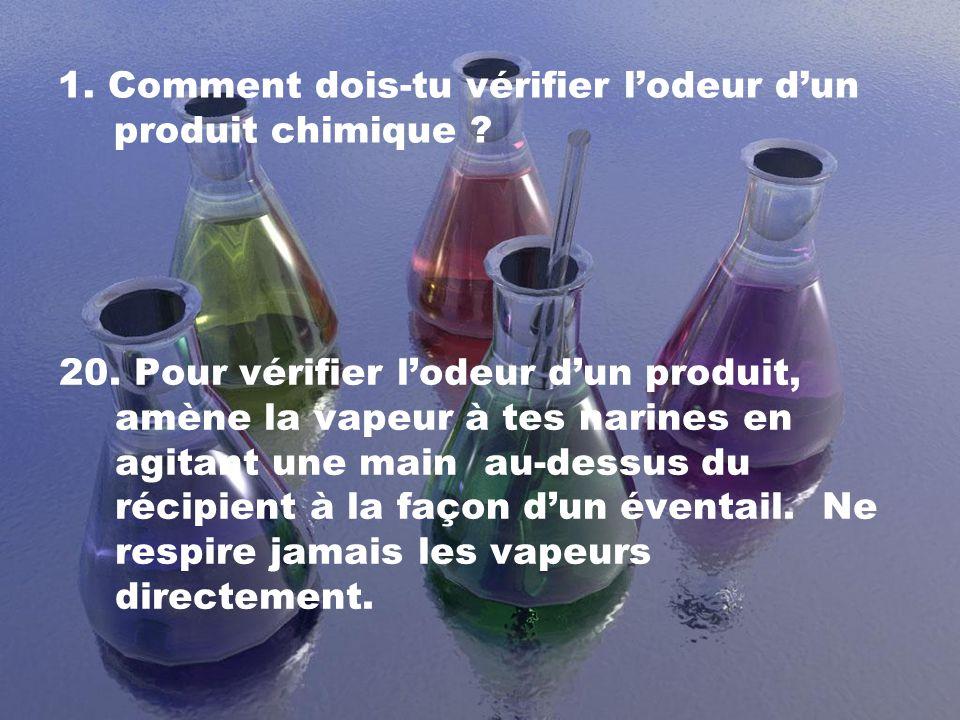 1. Comment dois-tu vérifier l'odeur d'un produit chimique