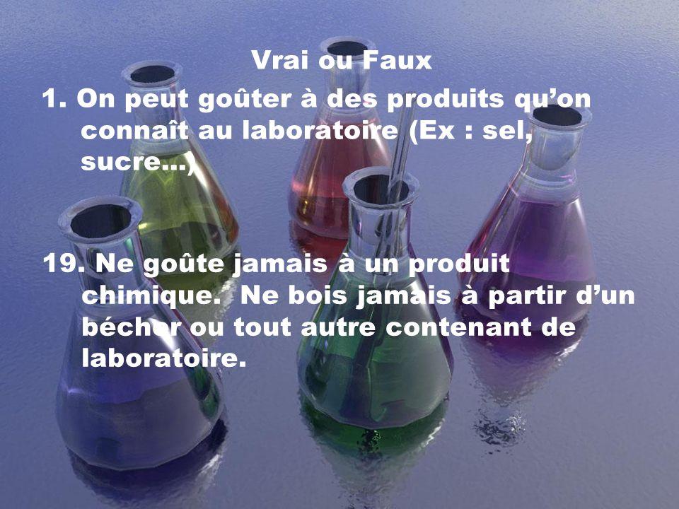 Vrai ou Faux 1. On peut goûter à des produits qu'on connaît au laboratoire (Ex : sel, sucre...)
