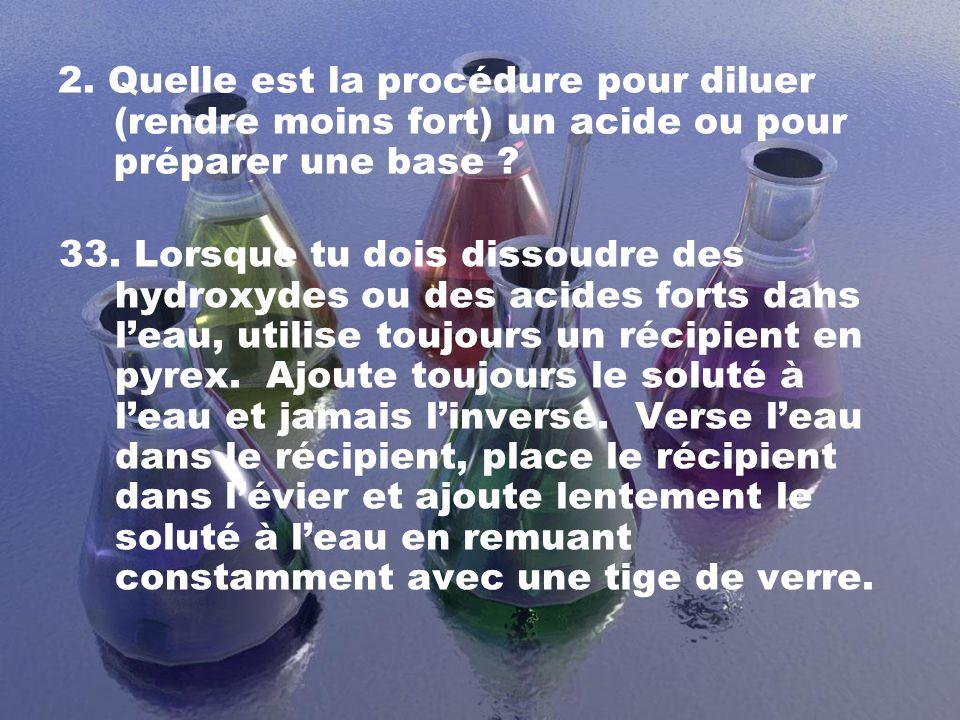 2. Quelle est la procédure pour diluer (rendre moins fort) un acide ou pour préparer une base