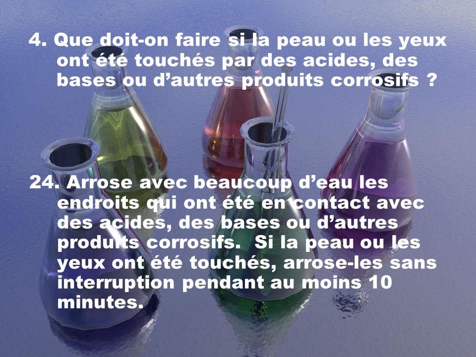 4. Que doit-on faire si la peau ou les yeux ont été touchés par des acides, des bases ou d'autres produits corrosifs