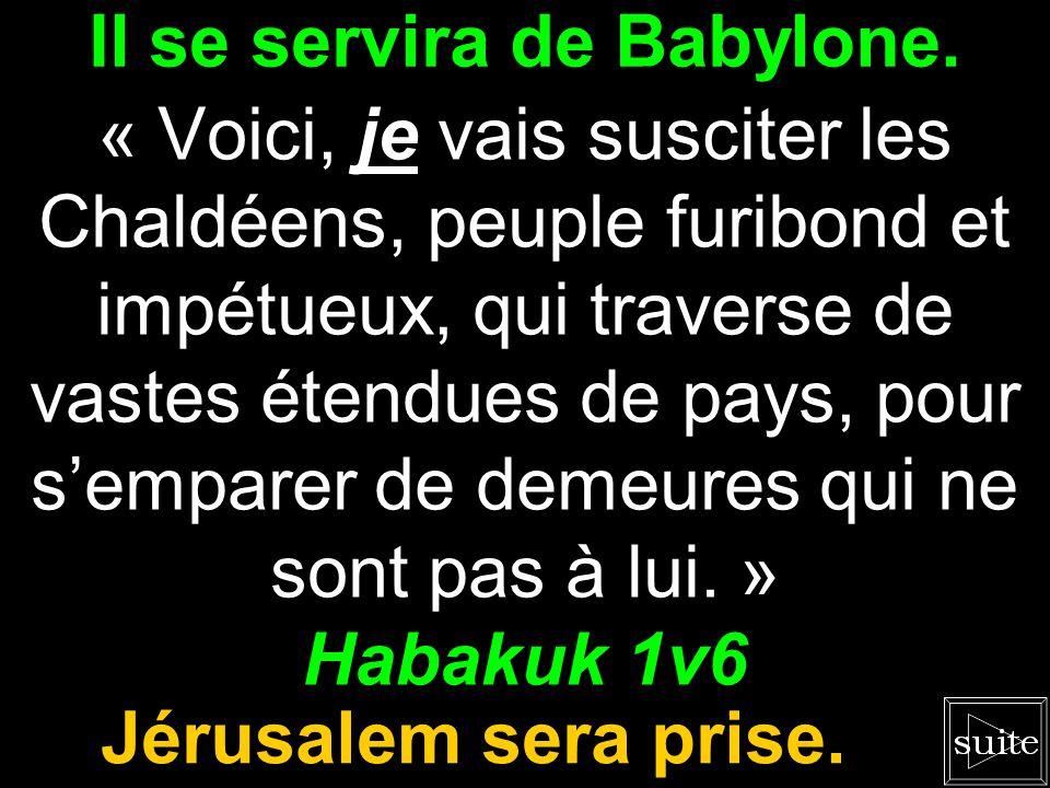 Il se servira de Babylone.