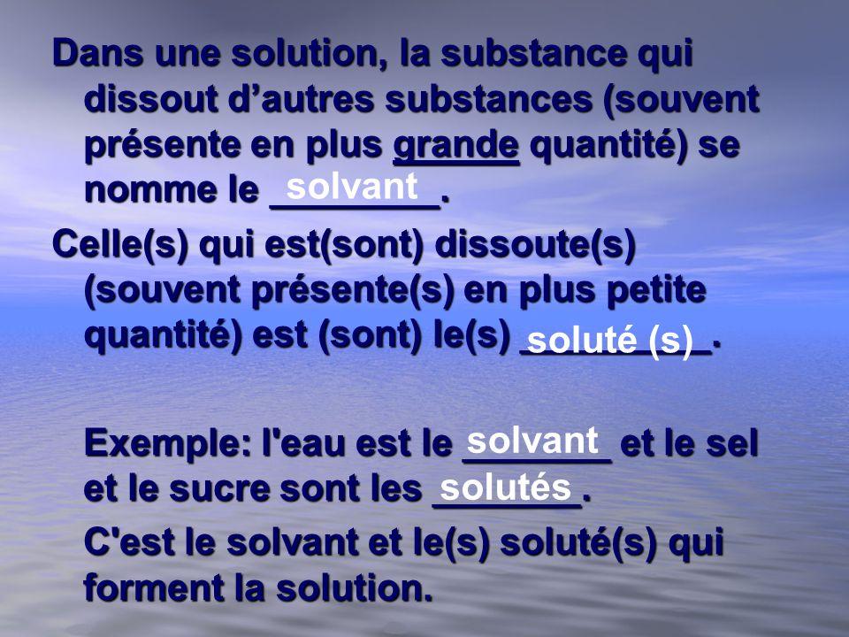 Dans une solution, la substance qui dissout d'autres substances (souvent présente en plus grande quantité) se nomme le ________.