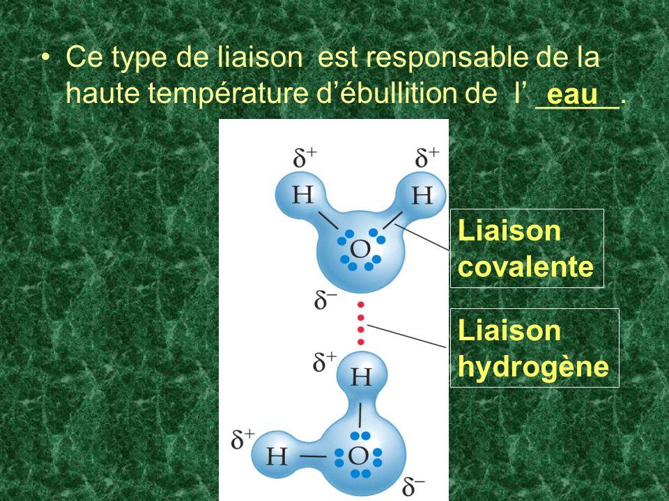 Ce type de liaison est responsable de la haute température d'ébullition de l' _____.
