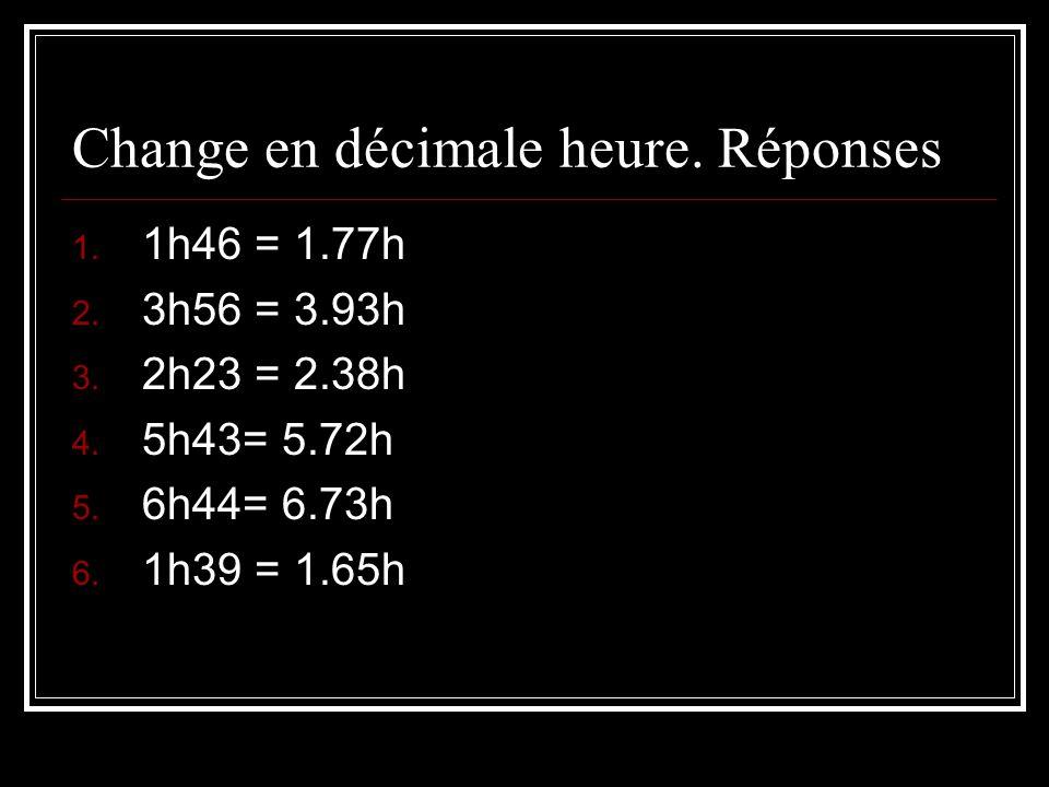 Change en décimale heure. Réponses
