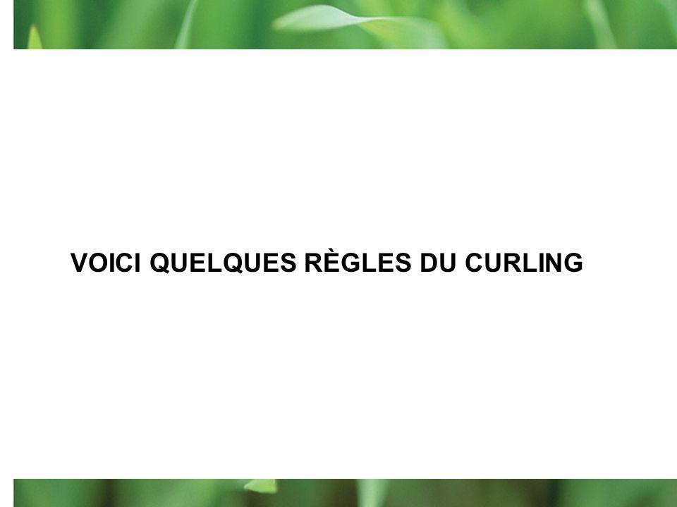 VOICI QUELQUES RÈGLES DU CURLING