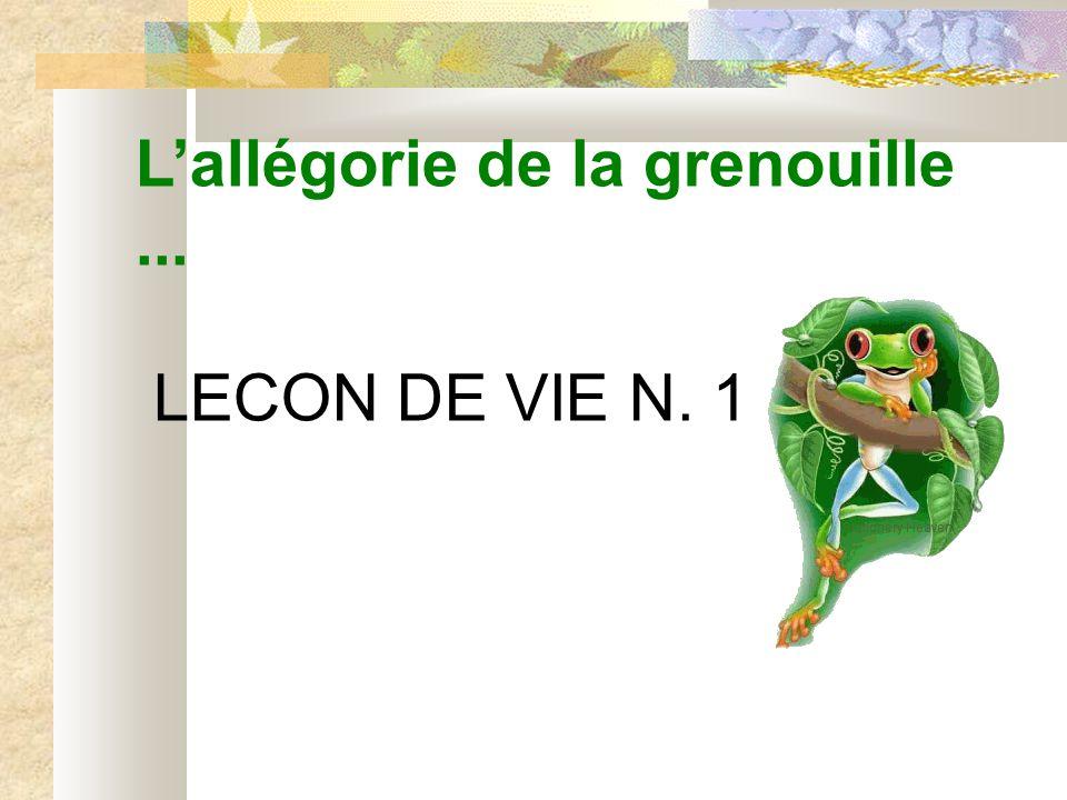 L'allégorie de la grenouille ... LECON DE VIE N. 1