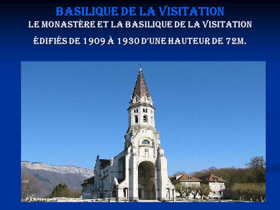 Basilique de la Visitation Le Monastère et la Basilique de la Visitation édifiés de 1909 à 1930 d une hauteur de 72m.