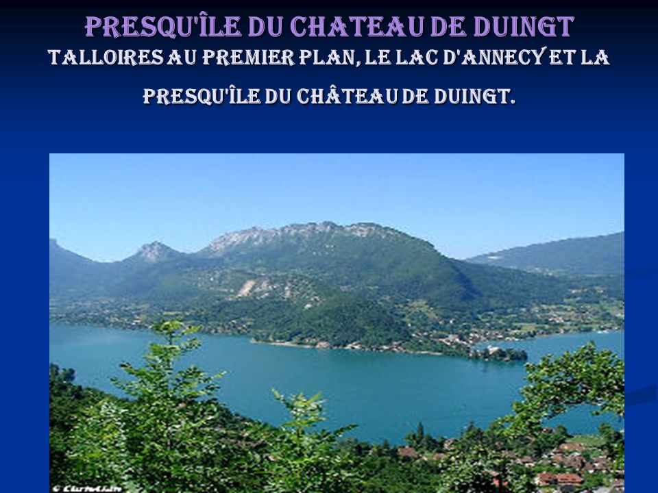 Presqu île du Chateau de Duingt Talloires au premier plan, le lac d Annecy et la presqu île du Château de Duingt.