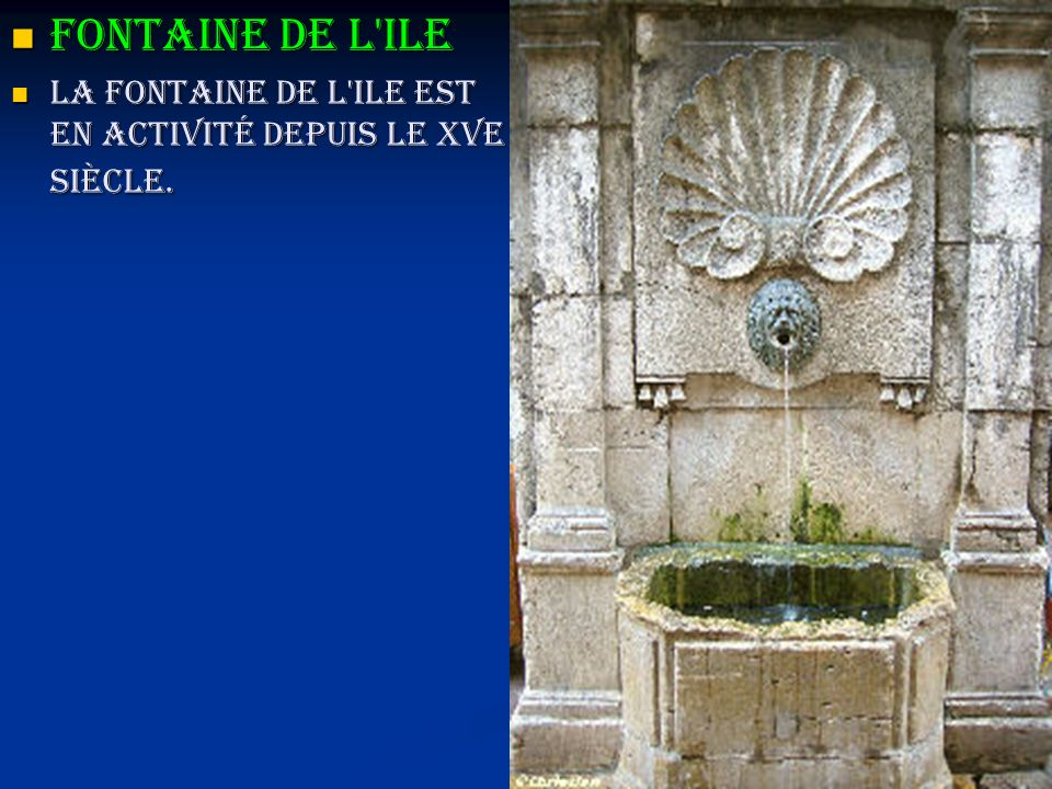 Fontaine de l ile La fontaine de l ile est en activité depuis le XVe siècle.