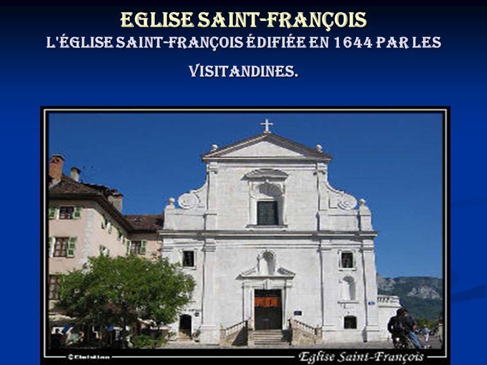 Eglise Saint-François L église Saint-François édifiée en 1644 par les Visitandines.