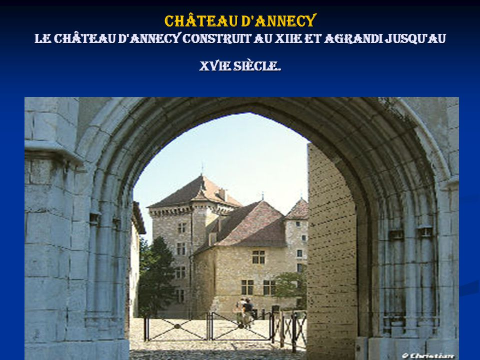 Château d Annecy Le château d Annecy construit au XIIe et agrandi jusqu au XVIe siècle.