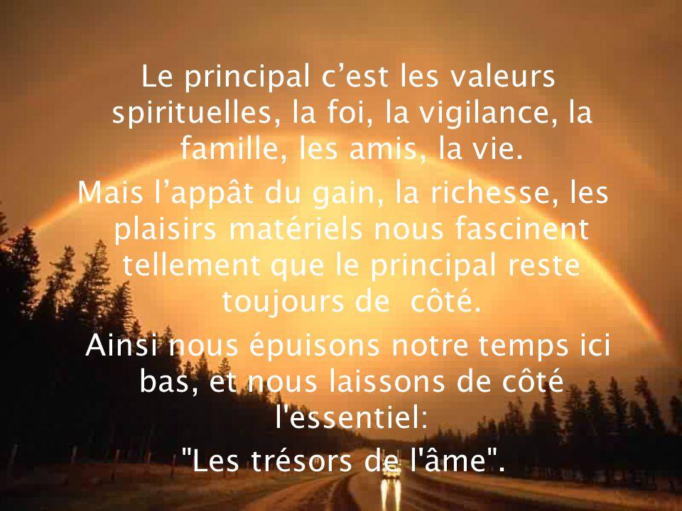 Le principal c'est les valeurs spirituelles, la foi, la vigilance, la famille, les amis, la vie.