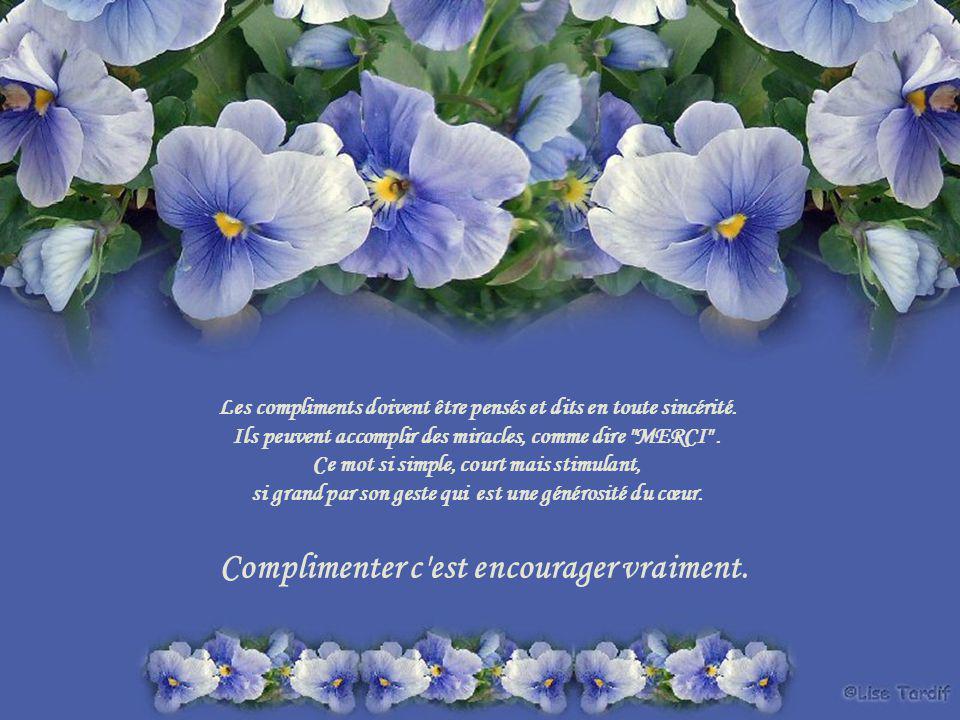 Complimenter c est encourager vraiment.