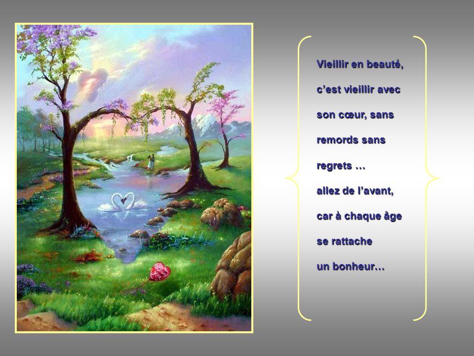 Vieillir en beauté, c'est vieillir avec. son cœur, sans. remords sans. regrets … allez de l'avant,