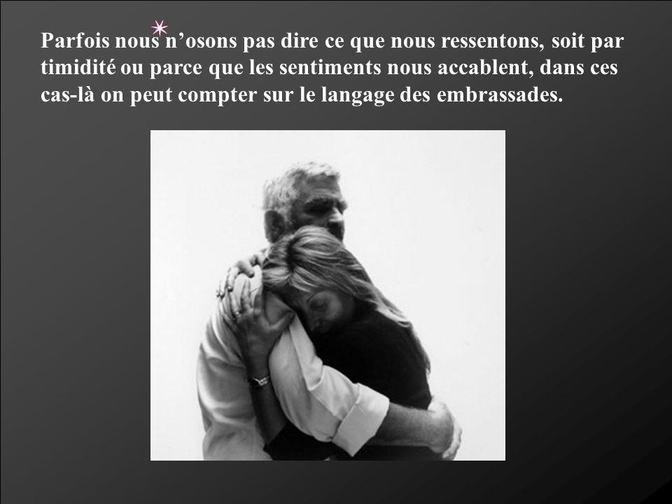 Parfois nous n'osons pas dire ce que nous ressentons, soit par timidité ou parce que les sentiments nous accablent, dans ces cas-là on peut compter sur le langage des embrassades.