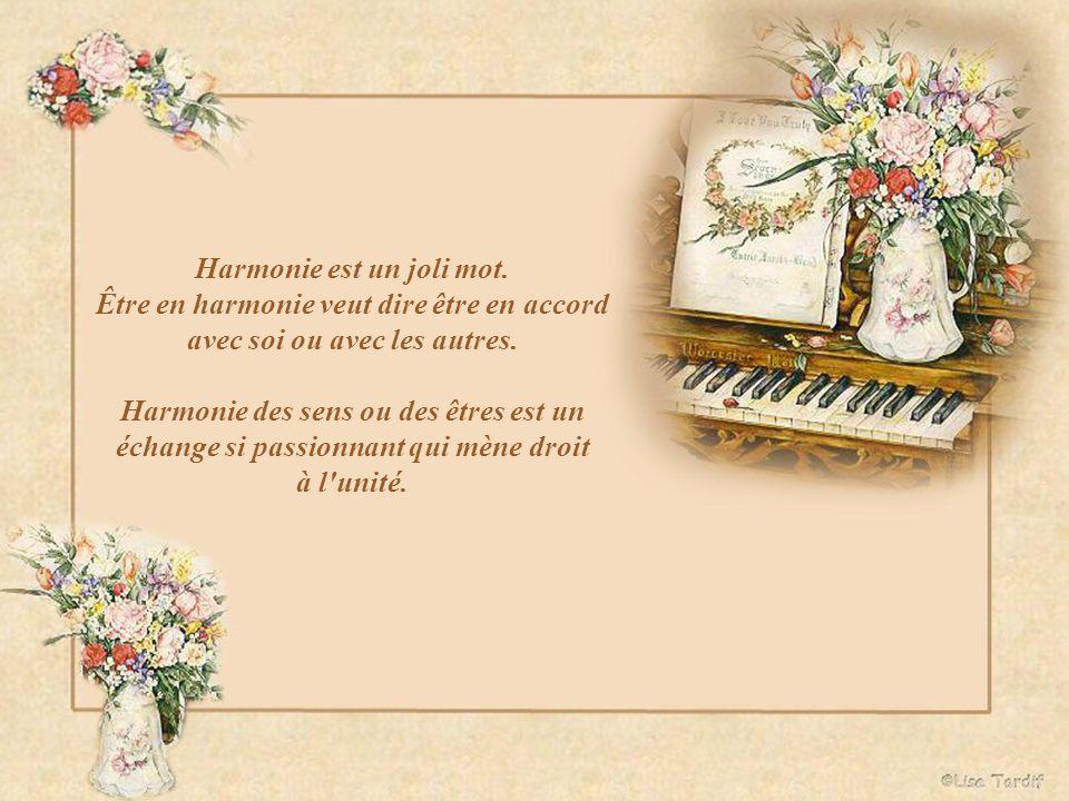 Harmonie est un joli mot. Être en harmonie veut dire être en accord