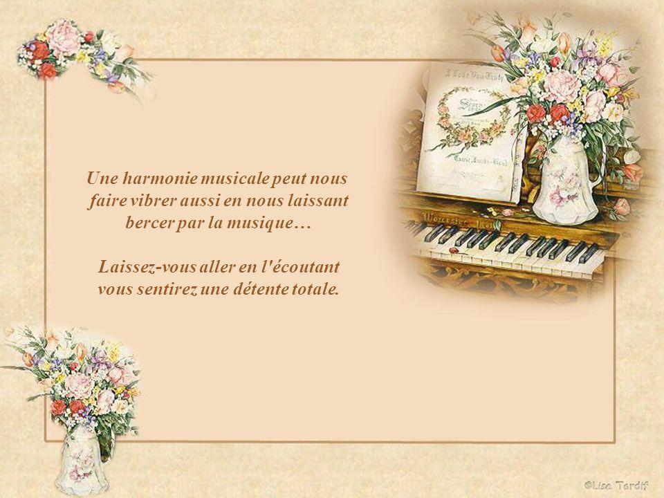Une harmonie musicale peut nous faire vibrer aussi en nous laissant