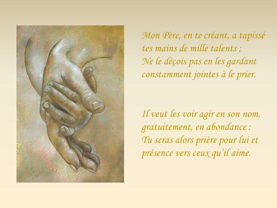 Mon Père, en te créant, a tapissé tes mains de mille talents ;