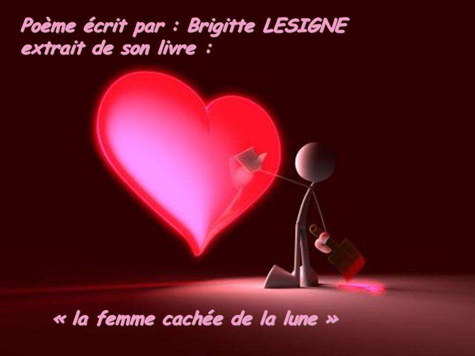 Poème écrit par : Brigitte LESIGNE
