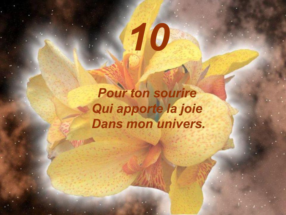 10 Pour ton sourire Qui apporte la joie Dans mon univers.
