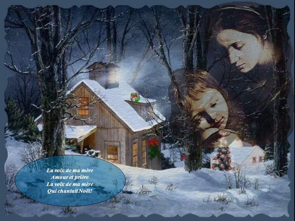 La voix de ma mère Amour et prière Qui chantait Noël!