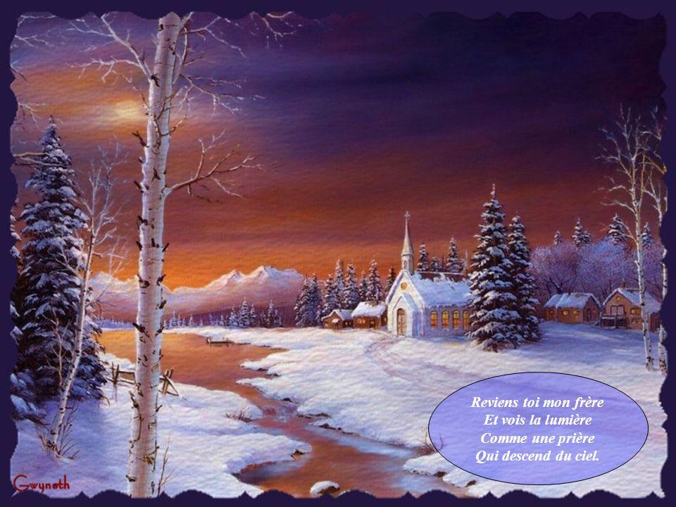 Reviens toi mon frère Et vois la lumière Comme une prière Qui descend du ciel.