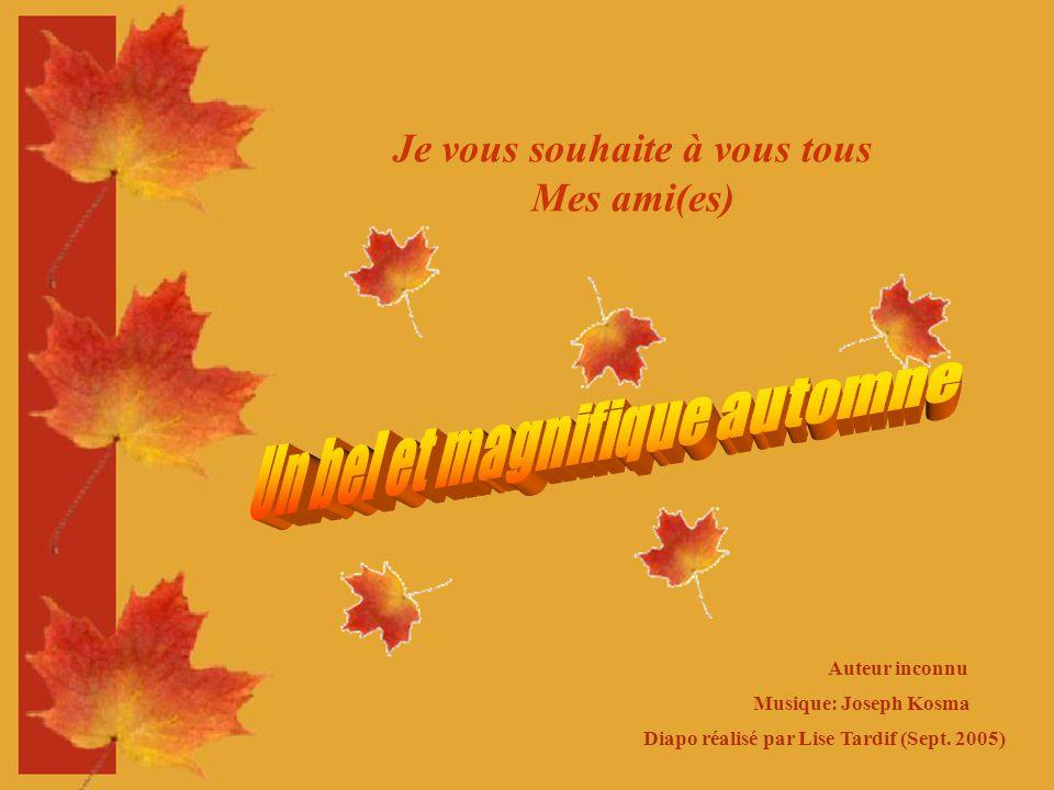 Je vous souhaite à vous tous Un bel et magnifique automne