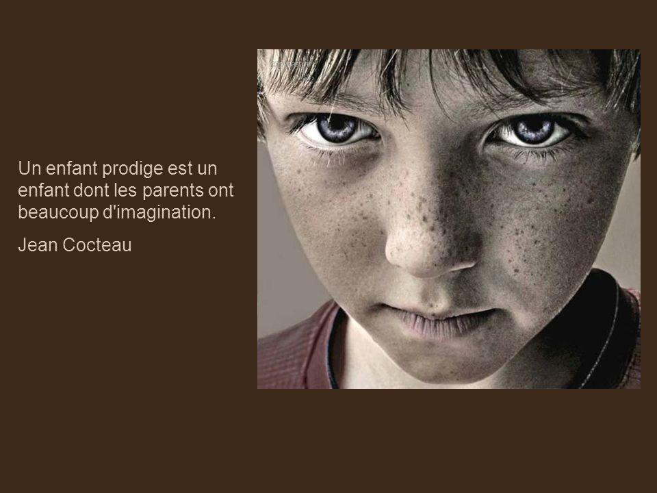 Un enfant prodige est un enfant dont les parents ont beaucoup d imagination.