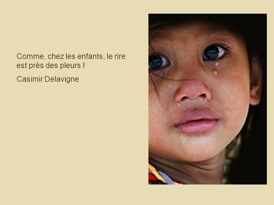 Comme, chez les enfants, le rire est près des pleurs !