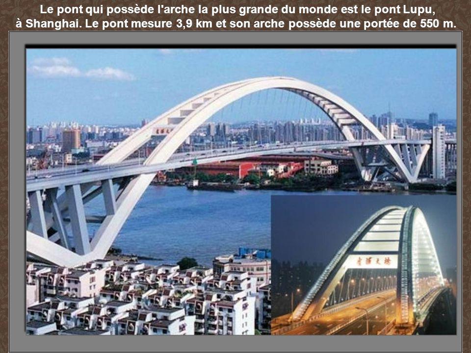 Le pont qui possède l arche la plus grande du monde est le pont Lupu,