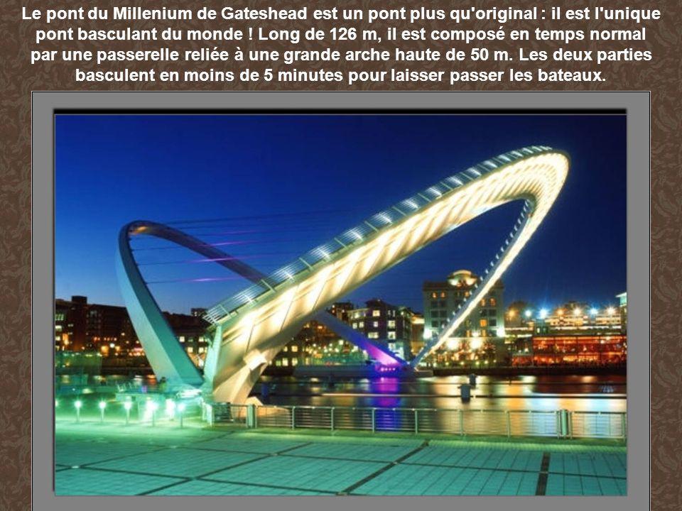 Le pont du Millenium de Gateshead est un pont plus qu original : il est l unique pont basculant du monde ! Long de 126 m, il est composé en temps normal