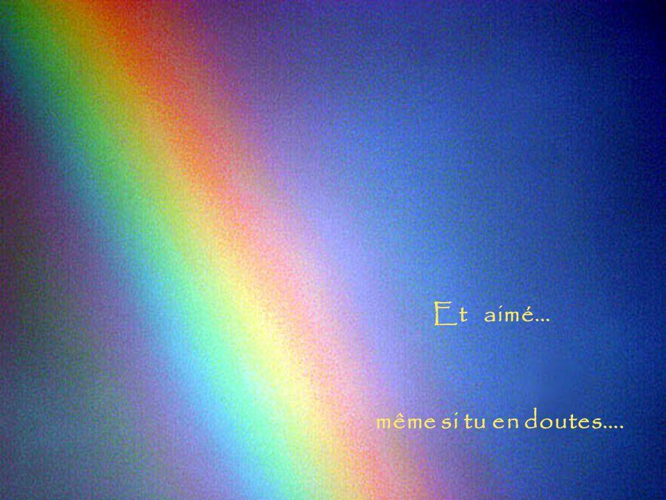 Et aimé… même si tu en doutes….