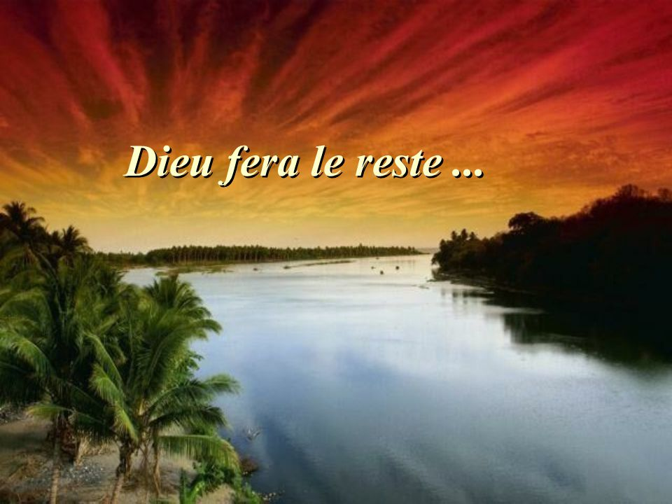 Dieu fera le reste ...
