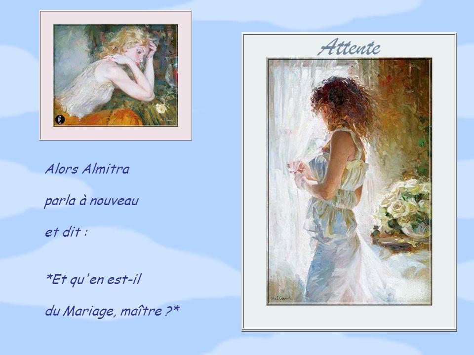 Alors Almitra parla à nouveau et dit : *Et qu en est-il du Mariage, maître *