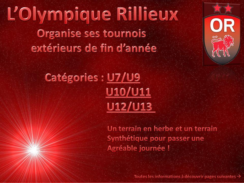 L'Olympique Rillieux Organise ses tournois extérieurs de fin d'année Catégories : U7/U9 U10/U11 U12/U13