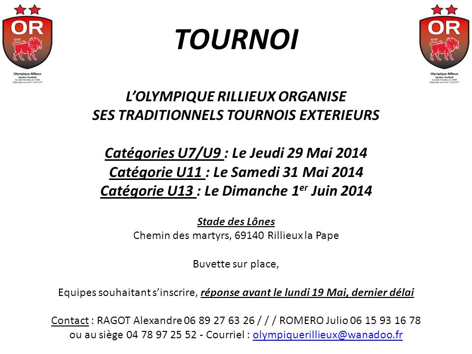 TOURNOI L'OLYMPIQUE RILLIEUX ORGANISE SES TRADITIONNELS TOURNOIS EXTERIEURS. Catégories U7/U9 : Le Jeudi 29 Mai 2014.