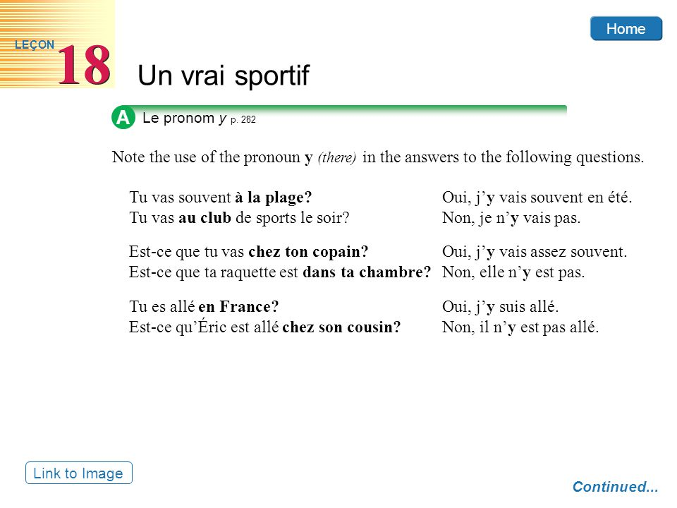 A Le pronom y p. 282. Note the use of the pronoun y (there) in the answers to the following questions.