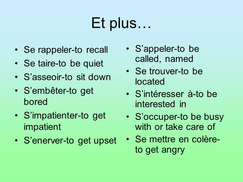Et plus… Se rappeler-to recall Se taire-to be quiet