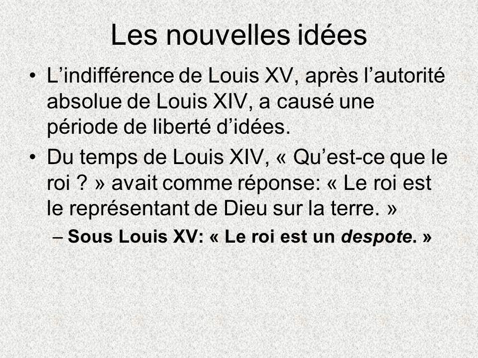 Les nouvelles idées L'indifférence de Louis XV, après l'autorité absolue de Louis XIV, a causé une période de liberté d'idées.
