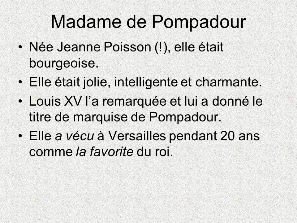 Madame de Pompadour Née Jeanne Poisson (!), elle était bourgeoise.
